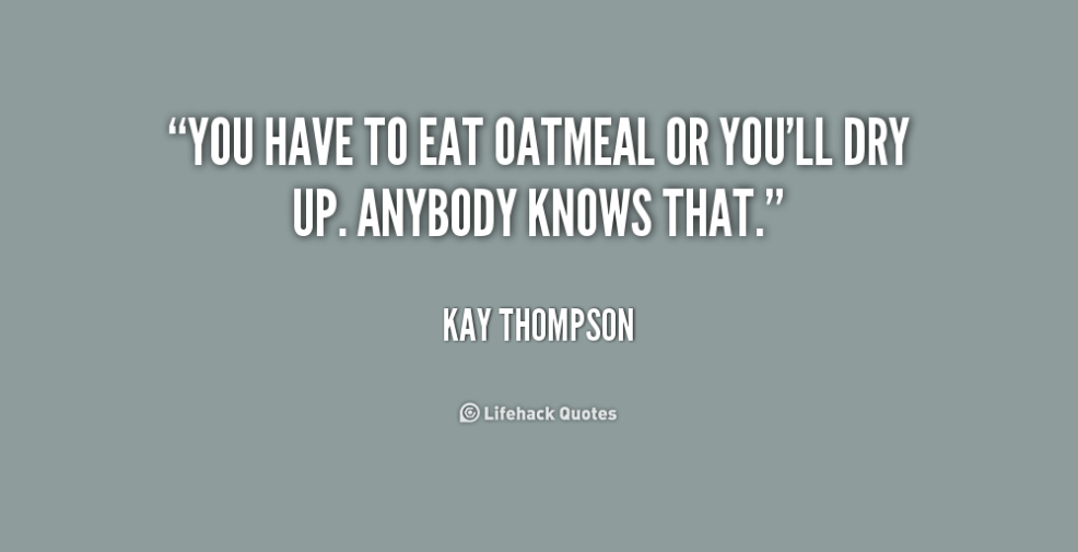 quote-Kay-Thompson-you-have-to-eat-oatmeal-or-youll-222901-1.png